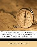 Catholic Faith : A manual of instruction for members of the Church of England