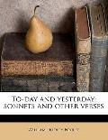 To-Day and Yesterday; Sonnets and Other Verses