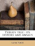 Tyburn Tree : Its history and Annals