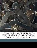 War and Christianity from the Russian Point of View Three Conversations