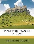 Walt Whitman : A Study