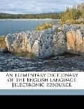 Elementary Dictionary of the English Language [Electronic Resource