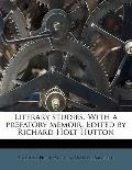 Literary Studies with a Prefatory Memoir Edited by Richard Holt Hutton