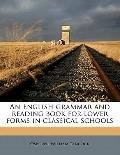 English Grammar and Reading Book for Lower Forms in Classical Schools