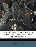 Pathos of Distance; a Book of a Thousand and One Moments
