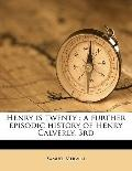 Henry Is : A further episodic history of Henry Calverly, 3rd