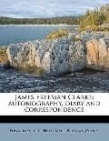 James Freeman Clarke : Autobiography, diary and Correspondence