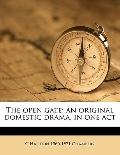 Open Gate; an Original Domestic Drama, in One Act