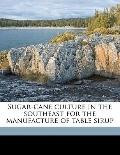 Sugar-Cane Culture in the Southeast for the Manufacture of Table Sirup