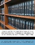 Essays on the Constitution of the United States, Published During Its Discussion by the Peop...