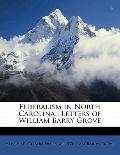 Federalism in North Carolin : Letters of William Barry Grove
