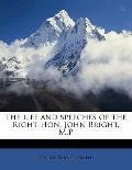 Life and Speeches of the Right Hon John Bright, M P