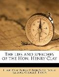 Life and Speeches of the Hon Henry Clay