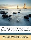 Prose Writings of James Clarence Mangan