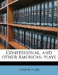 Confessional, and Other American Plays