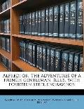 Alfred; or, the Adventures of a French Gentleman Illus with Fourteen Steel Engravings
