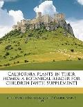 California Plants in Their Homes; a Botanical Reader for Children [with Supplement]