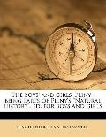 Boys' and Girls' Pliny : Being parts of Pliny's Natural history , ed. for boys and Girls