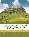Letters of Richard Thompson to Henry Thompson, of Escricke, Co York