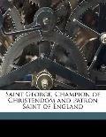 Saint George, Champion of Christendom and Patron Saint of England