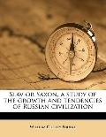 Slav or Saxon, a Study of the Growth and Tendencies of Russian Civilization
