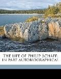 Life of Philip Schaff; in Part Autobiographical