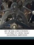 Medieval Civilization : Selected studies from European Authors