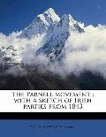 Parnell Movement : With a sketch of Irish parties From 1843
