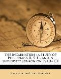 Incarnation : A study of Philippians II, 5-11, and, A university sermon on Psalm CX