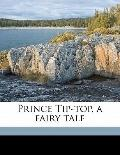 Prince Tip-Top, a Fairy Tale