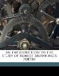 Introduction to the Study of Robert Browning's Poetry