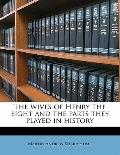 Wives of Henry the Eight and the Parts They Played in History