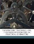 Laboratory Teaching : Or, Progressive exercises in practical Chemistry