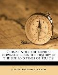 China under the Empress Dowager; Being the History of the Life and Times of Tzu Hsi