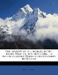 History of the World, in Five Books New Ed , Rev and Corr , to Which Is Added Voyages of Dis...