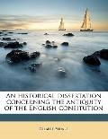Historical Dissertation Concerning the Antiquity of the English Consitution