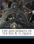 Life and Remains of the Rev R H Quick