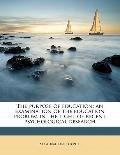 Purpose of Education; an Examination of the Education Problem in the Light of Recent Psychol...