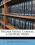 Walter Savage Landor, a Critical Study