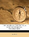 Book of Canticles; a New Rhythmical Translation