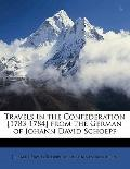Travels in the Confederation [1783-1784] from the German of Johann David Schoepf