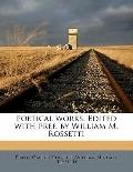 Poetical Works Edited with Pref by William M Rossetti