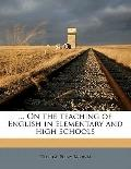 On the Teaching of English in Elementary and High Schools