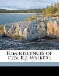 Reminiscences of Gov R J Walker