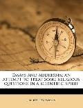 Essays and Addresses; an Attempt to Treat Some Religious Questions in a Scientific Spirit
