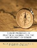Color Problems : A practical manual for the lay student of Color