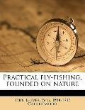 Practical Fly-Fishing, Founded on Nature