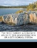 Boise Survey; a Concrete Study of the Administration of a City School System