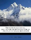 School As a Social Institution; an Introduction to the Study of Social Education