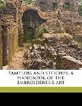 Samplers and Stitches; a Handbook of the Embroiderer's Art
